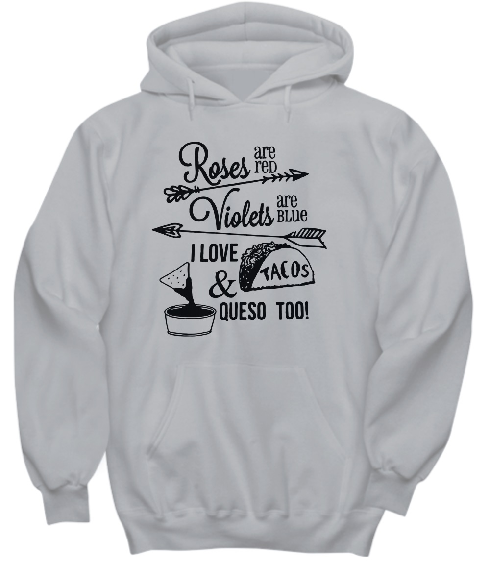 Roses are red violets are blue I want Tacos and Queso too hoodie
