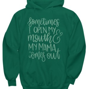 Sometimes i open my mouth and my mama comes out hoodie