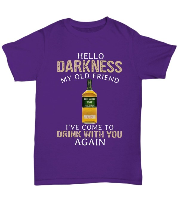 Tullamore Dew Whiskey hello darkness my old friend I've come to drink with you again shirt