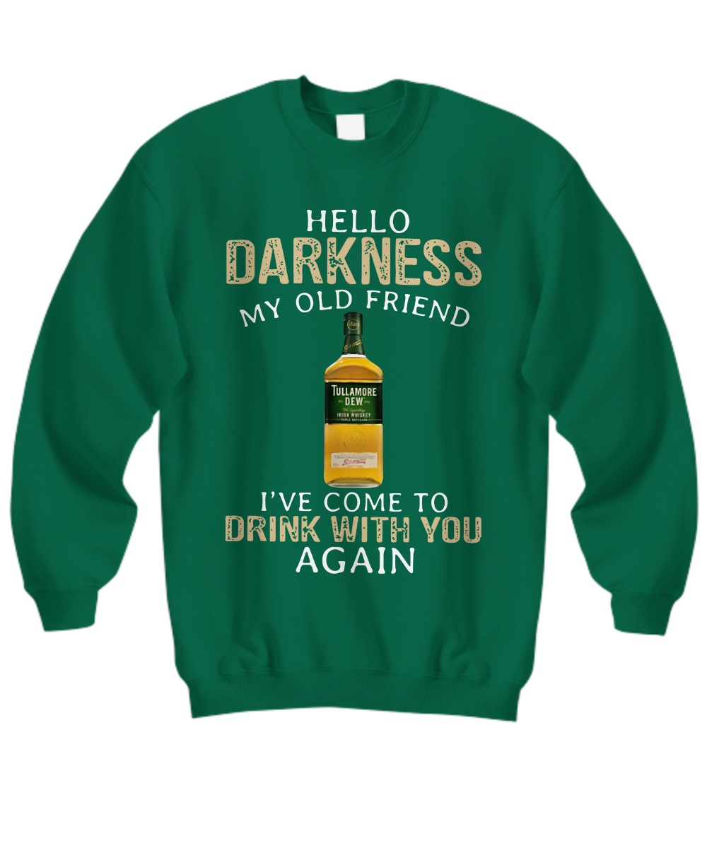 Tullamore Dew Whiskey hello darkness my old friend I've come to drink with you again sweatshirt