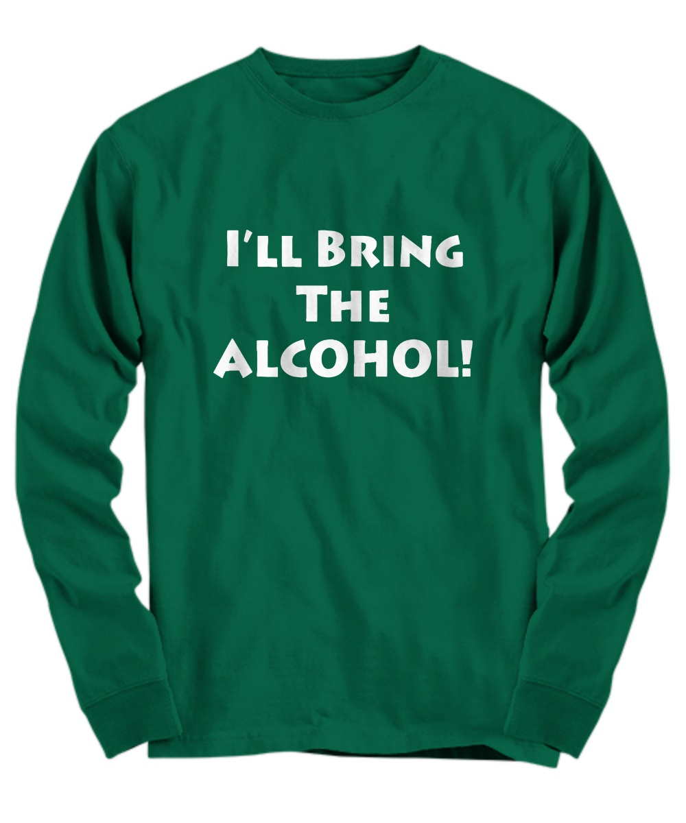 Couple BFF- I'll Bring the Alcohol I'll bring the Bad Decisions Long sleeve