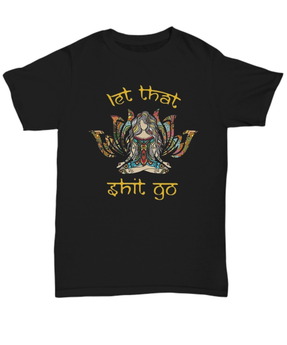 Hippie yoga girl let that shit go shirt