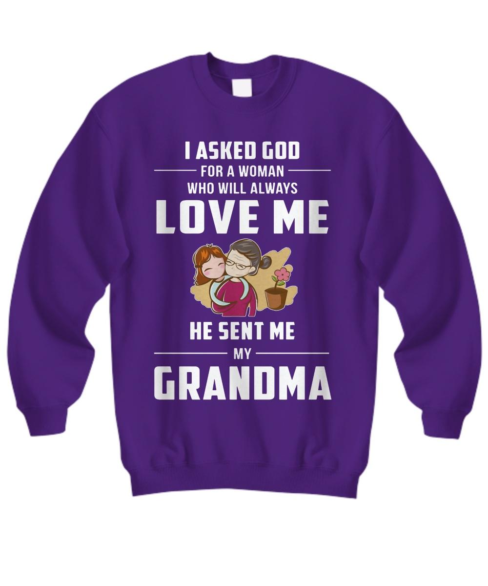 I asked god for a woman who will always love me he sent me my grandma Sweatshirt
