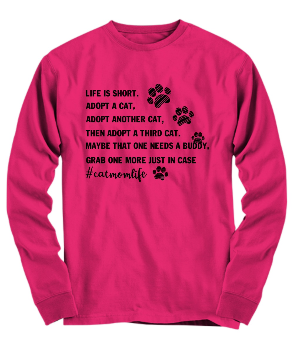 Life is short adopt a cat adopt another cat long sleeve
