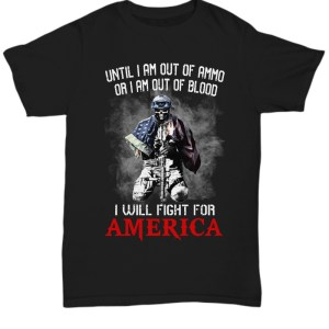 Veteran until I am out of ammo or I am out of blood I will fight for America-back shirt