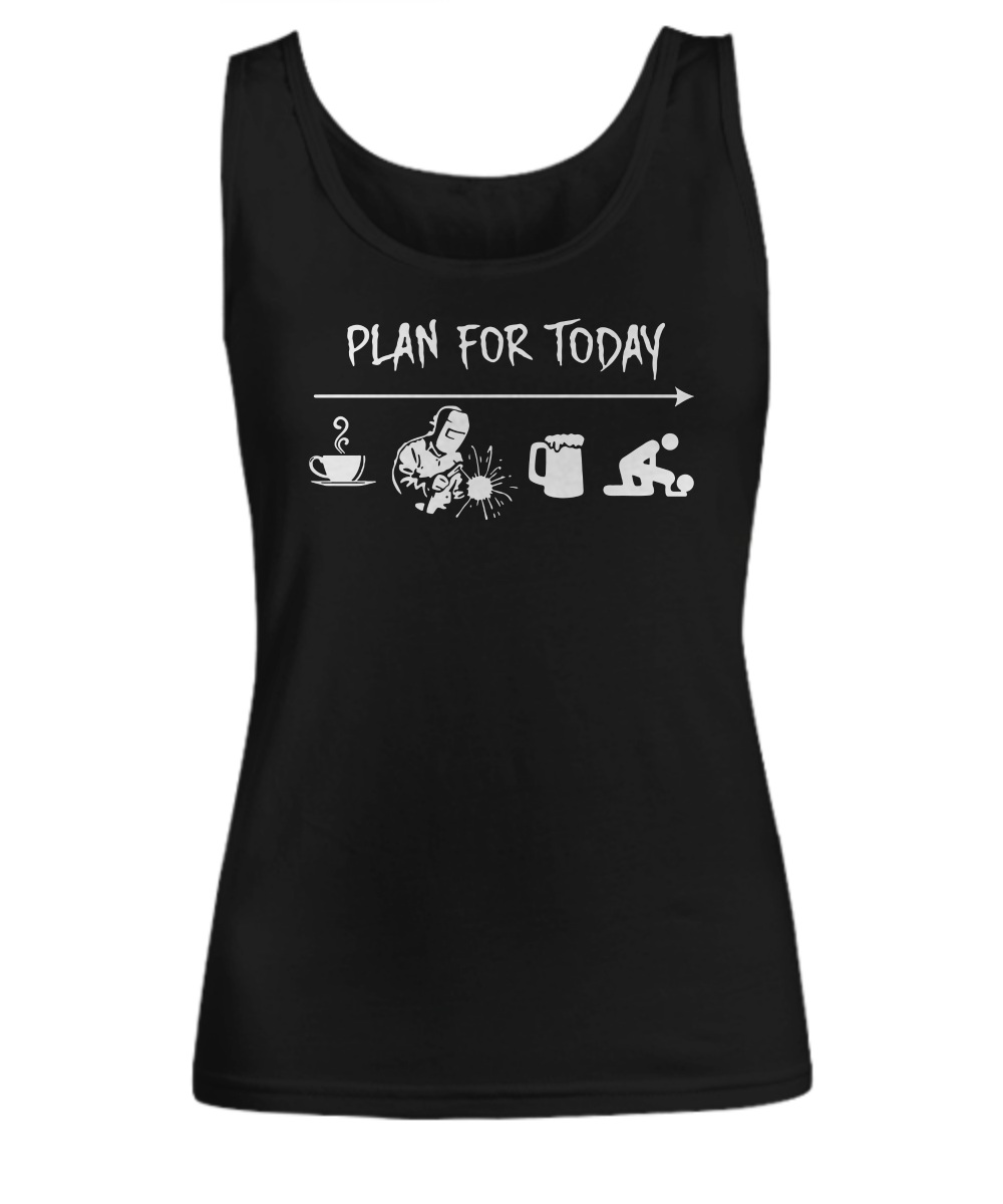 Welder Plan For Today Coffee Welding Beer Sex Tank top