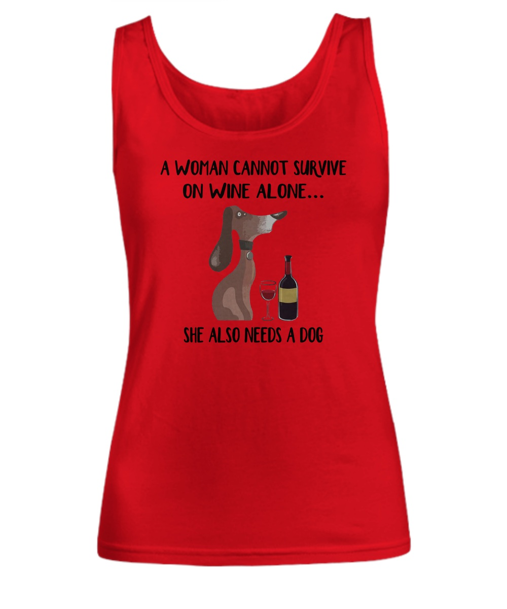 A Woman Can Not Survive On Wine Alone, She Also Needs A Dogs Tank top