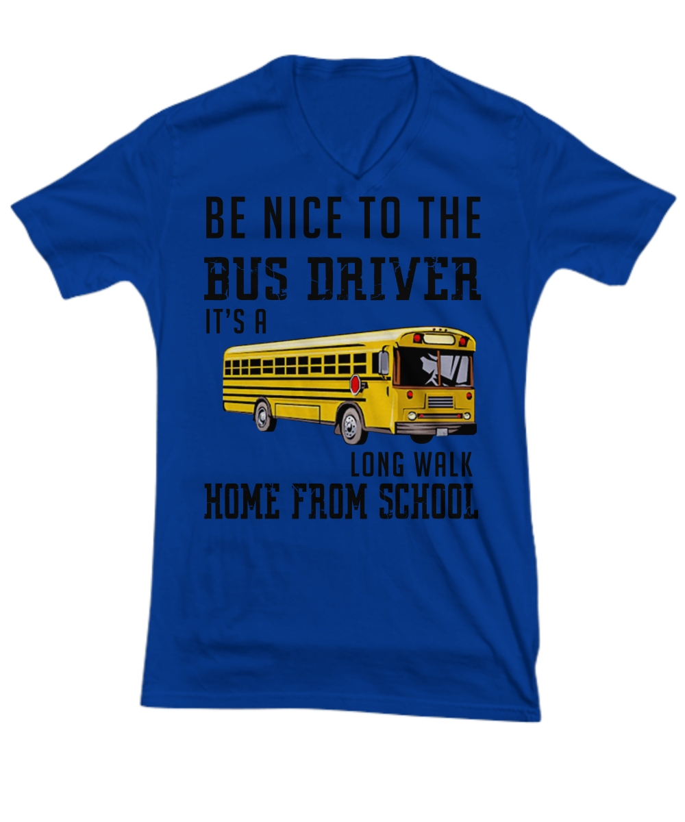 Be nice to the bus driver it's a long walk home from school V-Neck Tee