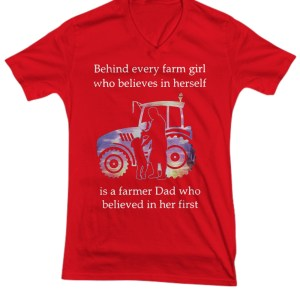 Behind every farm girl who believes in herself is a farmer dad who believed in her first V-Neck Tee