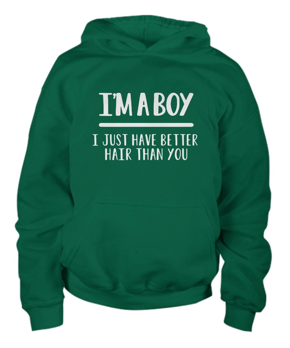 I'm A Boy I Just Have Better Hair Than You Youth Hoodie