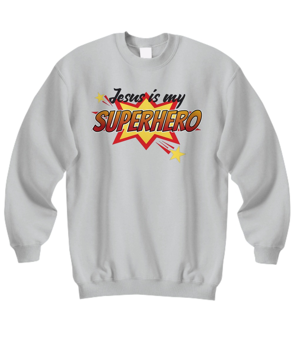 Jesus is my Superhero Sweatshirt