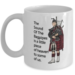 The sound of the Bagpipes is a little piece of heaven to some of us mug
