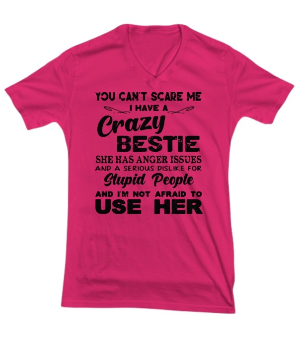 You can't scare me I have a crazy bestie she has anger issues Shirt