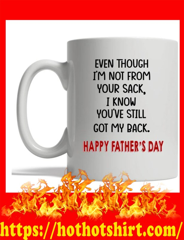 Even though i'm not from your sack i know you've still got my back happy father's day mug