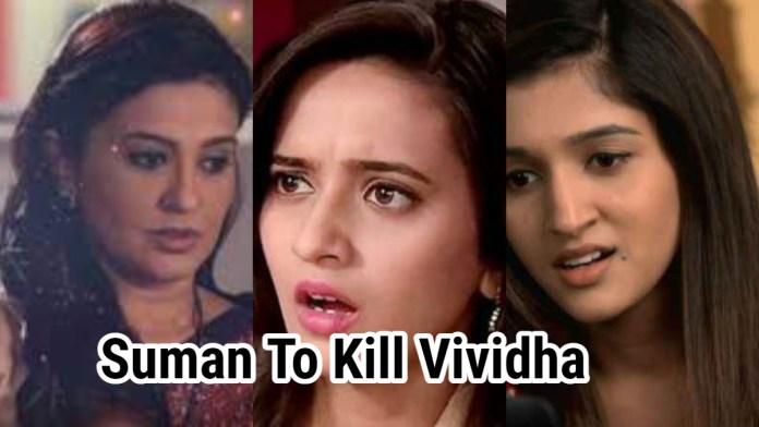 suman threatens to kill vividha
