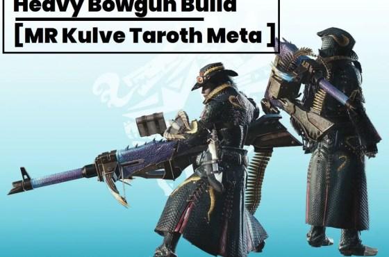 MHW Iceborne Builds – Heavy Bowgun Meta Guide [2020 MR Kulve Taroth]