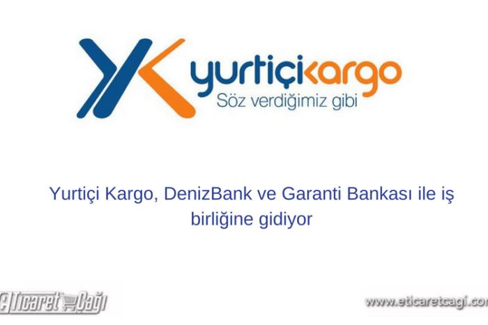 Yurtiçi Kargo, DenizBank ve Garanti Bankası ile iş birliğine gidiyor