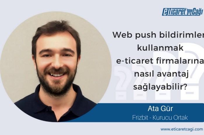 Web push bildirimleri kullanmak e-ticaret firmalarına nasıl avantaj sağlayabilir?