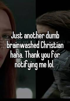 """Meme: """"Just another dumb brainwashed Christian haha. Thank you for notifying me lol."""""""