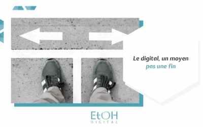 Le digital, un moyen pas une fin
