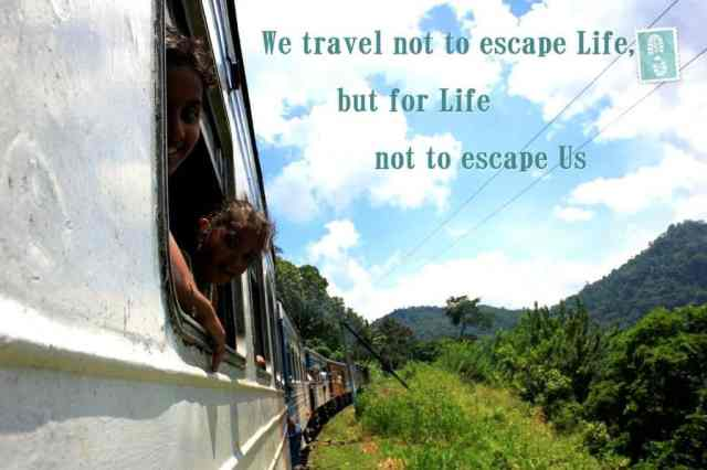 Travel quote: we travel not to escape life, but for life not to escape us
