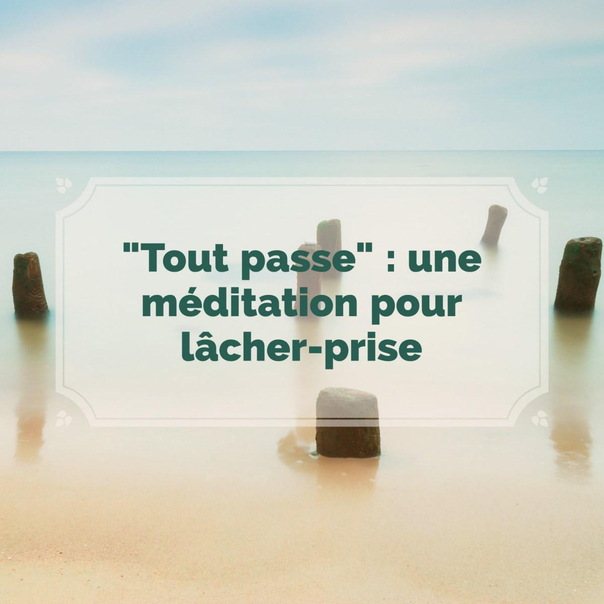 « Tout passe » : une méditation pour lâcher-prise