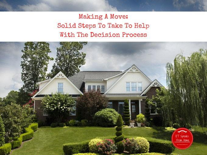 Making A Move Solid Steps To Take To Help With The Decision Process