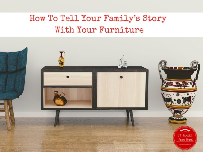 How To Tell Your Family's Story With Your Furniture
