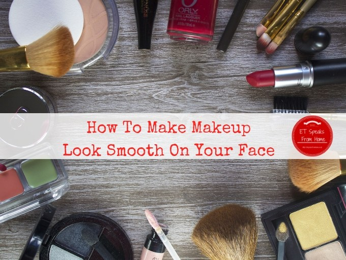 How To Make Makeup Look Smooth On Your Face
