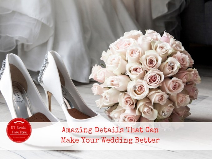 Amazing Details That Can Make Your Wedding Better