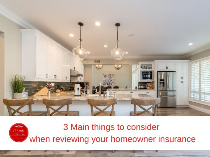 3 Main things to consider when reviewing your homeowner insurance
