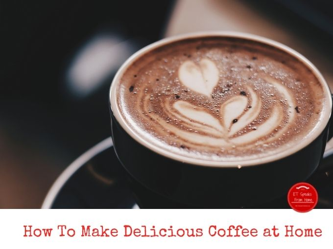 How To Make Delicious Coffee at Home