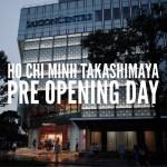 7月30日オープン。ホーチミン高島屋のプレオープンに行ってきました。