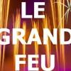 affiche LE GRAND FEU : Le + Grand Feu d'Artifice d'Europe