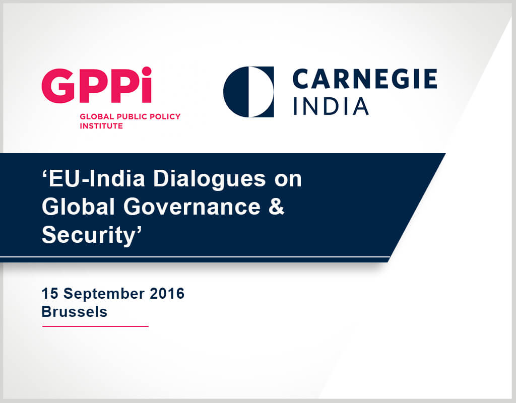 EU-India Dialogues on Global Governance & Security - Carnegie India & GPPI