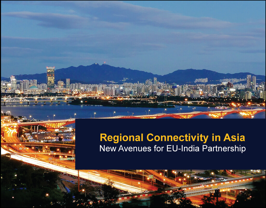 Regional Connectivity in Asia-New Avenues for EU-India Partnership - EU India Twinning Think Tanks Initiative