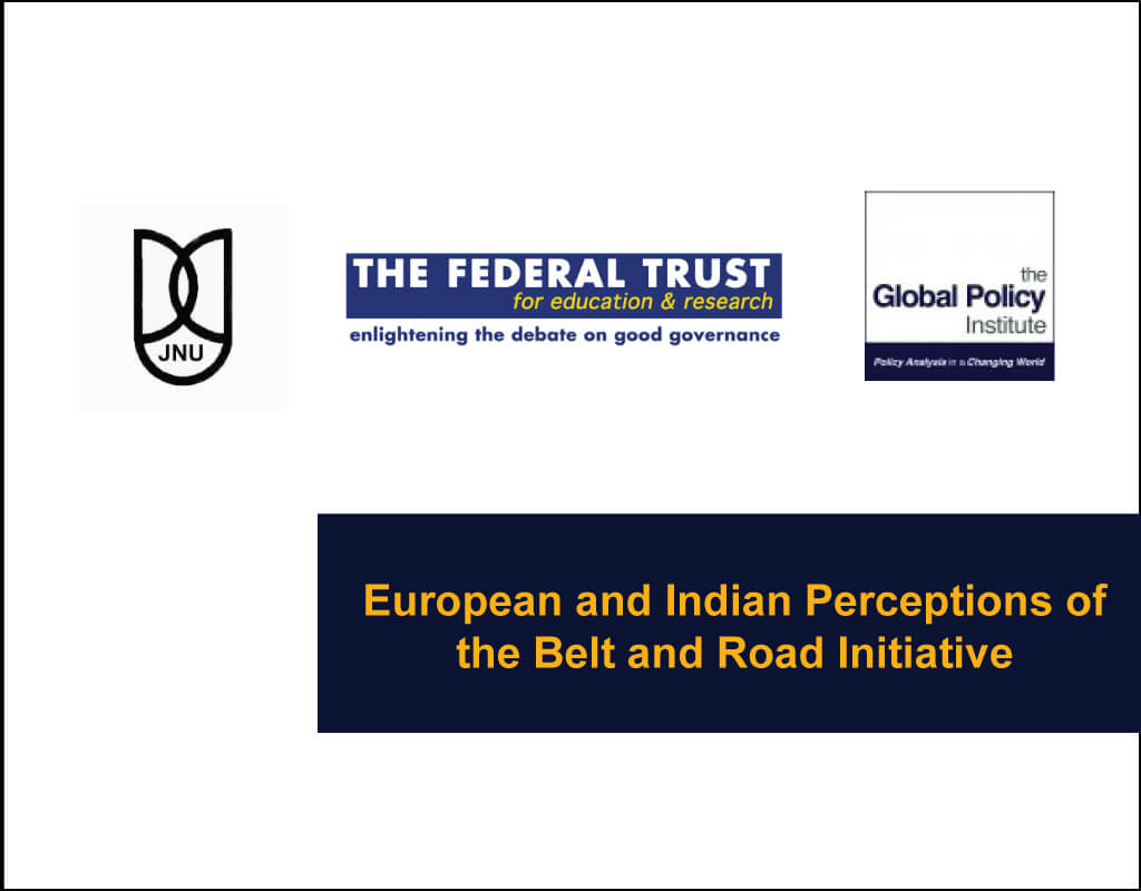 European-and-Indian-Perceptions-of-the-Belt-and-Road-Initiative - JNU, The Federal Trust and The Global Policy Institute