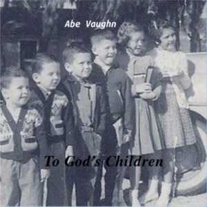 This is the cover art for Abe Vaughn's 18 song CD. Please enjoy the songs on this site (below) and contact Abe if you would like a copy of the CD mailed to you.