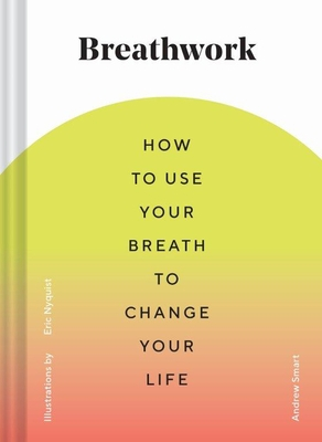 Breathwork: How to Use Your Breath to Change Your Life (Breathing Techniques for Anxiety Relief and Stress, Breath Exercises for M