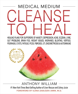 Medical Medium Cleanse to Heal: Healing Plans for Sufferers of Anxiety, Depression, Acne, Eczema, Lyme, Gut Problems, Brain Fog, Weight Issues, Migrai