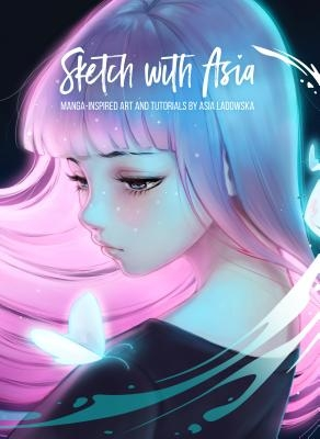 Sketch with Asia: Manga-Inspired Art and Tutorials by Asia Ladowska