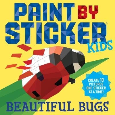 Paint by Sticker Kids: Beautiful Bugs: Create 10 Pictures One Sticker at a Time! (Kids Activity Book, Sticker Art, No Mess Activity, Keep Kids Busy)