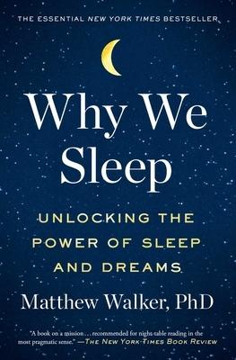 Why We Sleep: Unlocking the Power of Sleep and Dreams /]cmatthew Walker, PhD