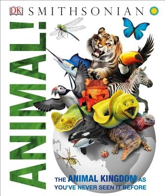 Animal!: The Animal Kingdom as You've Never Seen It Before