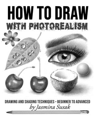 How to Draw with Photorealism: Drawing and Shading Techniques - Beginner to Advanced