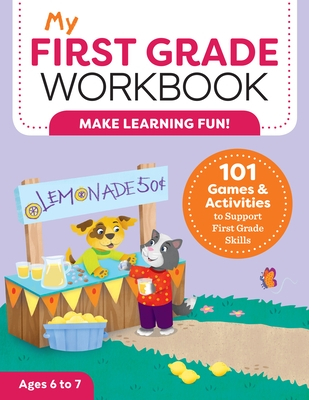 My First Grade Workbook: 101 Games and Activities to Support First Grade Skills