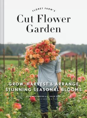 Floret Farm's Cut Flower Garden: Grow, Harvest, and Arrange Stunning Seasonal Blooms (Gardening Book for Beginners, Floral Design and Flower Arranging