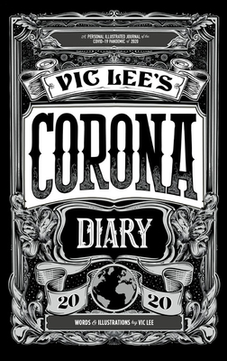 Vic Lee's Corona Diary 2020: A Personal Illustrated Journal of the Covid-19 Pandemic of 2020