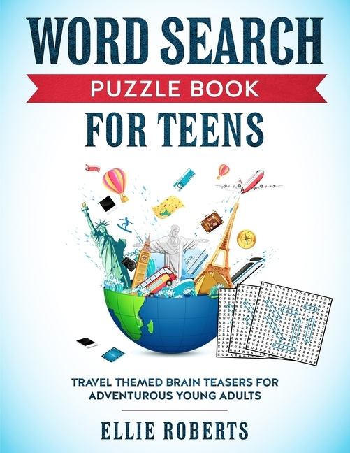 Word Search Puzzle Book for Teens: Travel Themed Brain Teasers for Adventurous Young Adults