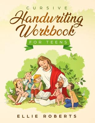 Cursive Handwriting Workbook for Teens: Practice Workbook with Inspiring Bible Verses that Build Wisdom and Kindness in a Young Adult